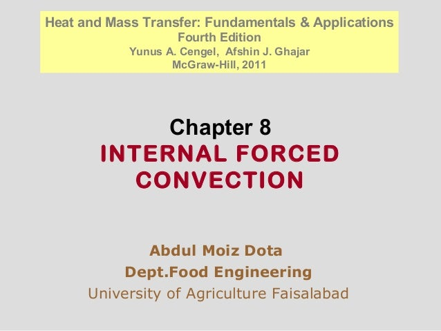 Chapter 8 INTERNAL FORCED CONVECTION Abdul Moiz Dota Dept.Food Engineering University of Agriculture Faisalabad Heat and M...