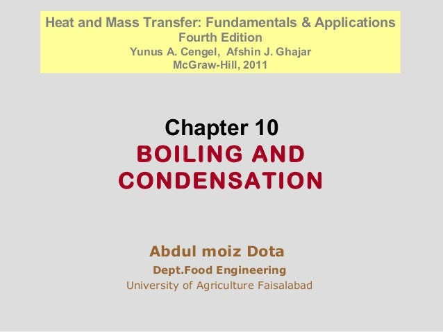 Chapter 10 BOILING AND CONDENSATION Abdul moiz Dota Dept.Food Engineering University of Agriculture Faisalabad Heat and Ma...