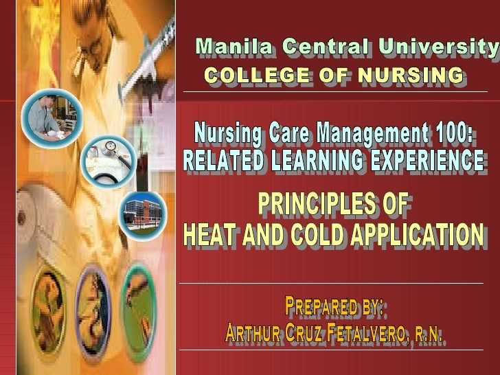 Manila Central University COLLEGE OF NURSING Nursing Care Management 100: RELATED LEARNING EXPERIENCE PRINCIPLES OF HEAT A...