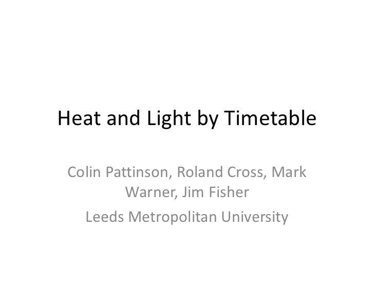Heat and Light by Timetable Colin Pattinson, Roland Cross, Mark Warner, Jim Fisher Leeds Metropolitan University
