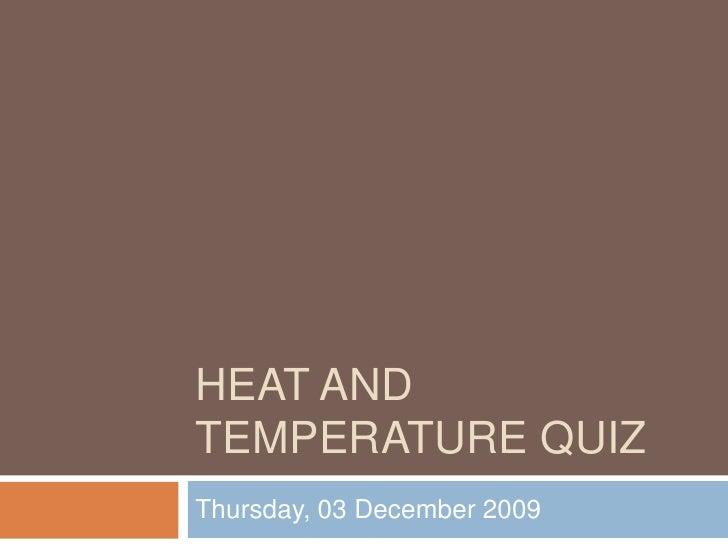 Heat and temperature quiz<br />Wednesday, 02 December 2009<br />