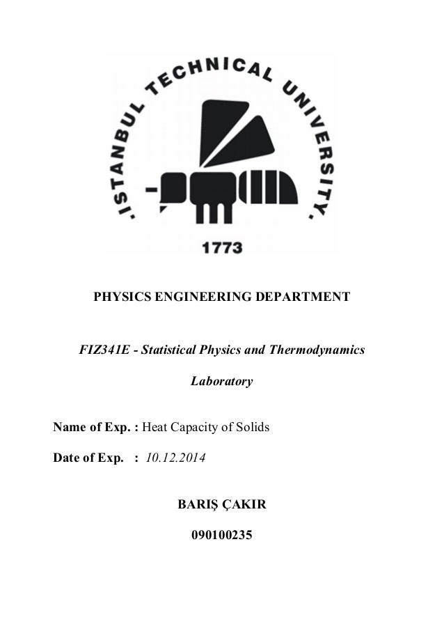 PHYSICS ENGINEERING DEPARTMENT FIZ341E - Statistical Physics and Thermodynamics Laboratory Name of Exp. : Heat Capacity of...