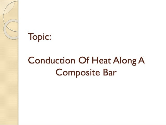 the conduction of heat along a composite bar Heat conduction occurs through any material, represented here by a rectangular bar reinforced carbon composite material.