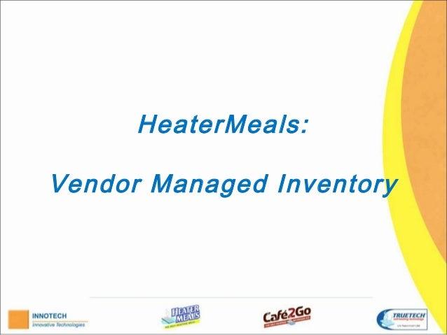HeaterMeals:Vendor Managed Inventory