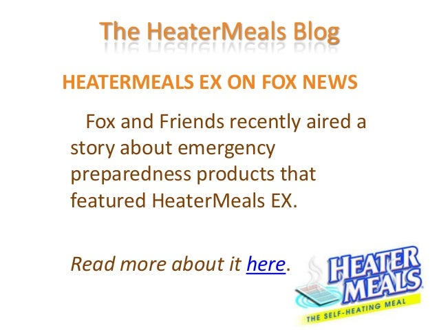 The HeaterMeals BlogHEATERMEALS EX ON FOX NEWS  Fox and Friends recently aired astory about emergencypreparedness products...
