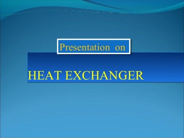 HEAT EXCHANGERHEAT EXCHANGER Presentation onPresentation on