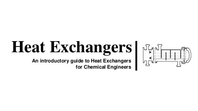 Heat Exchangers An introductory guide to Heat Exchangers for Chemical Engineers