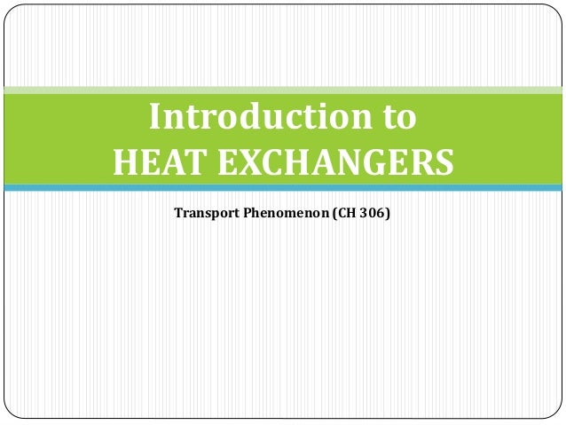 Introduction to HEAT EXCHANGERS Transport Phenomenon (CH 306)