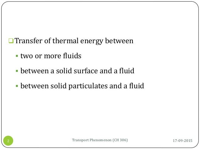 17-09-2015Transport Phenomenon (CH 306)2 Transfer of thermal energy between  two or more fluids  between a solid surfac...