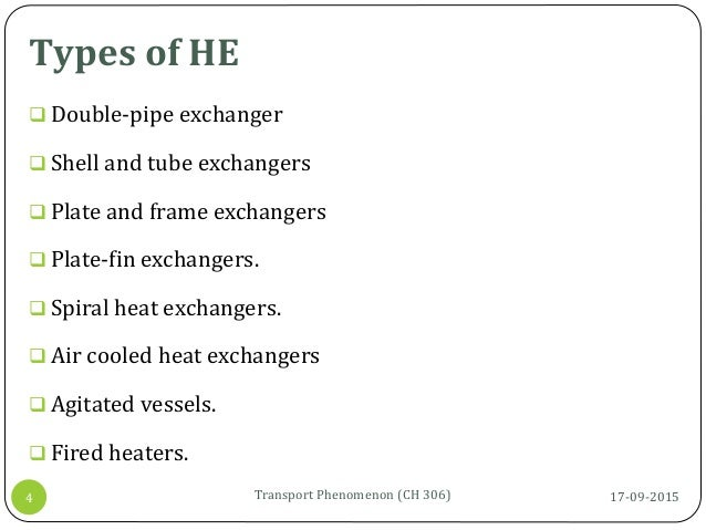 Types of HE 17-09-2015Transport Phenomenon (CH 306)4  Double-pipe exchanger  Shell and tube exchangers  Plate and frame...