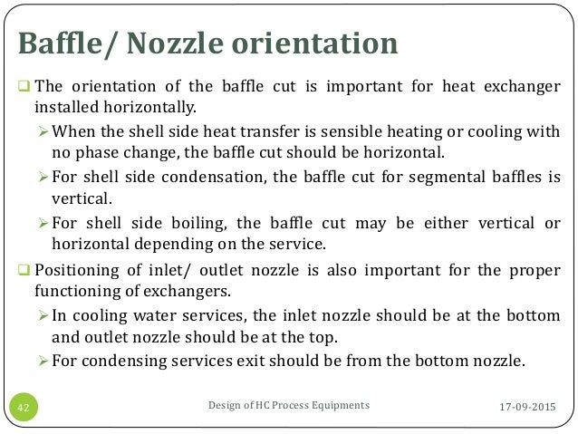Baffle/ Nozzle orientation 17-09-2015Design of HC Process Equipments42  The orientation of the baffle cut is important fo...