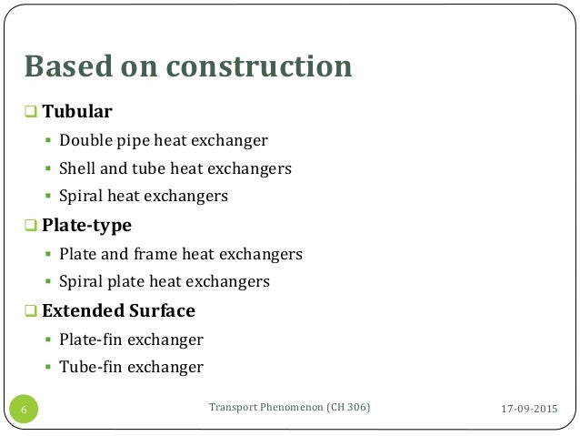 Based on construction 17-09-2015Transport Phenomenon (CH 306)6  Tubular  Double pipe heat exchanger  Shell and tube hea...