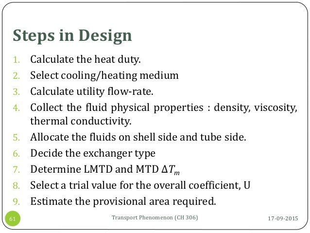 17-09-2015Transport Phenomenon (CH 306)61 1. Calculate the heat duty. 2. Select cooling/heating medium 3. Calculate utilit...