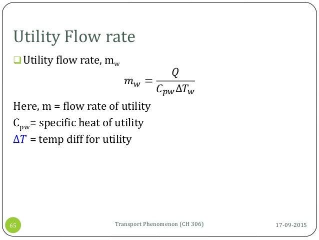 Utility Flow rate 17-09-2015Transport Phenomenon (CH 306)65 Utility flow rate, mw 𝑚 𝑤 = 𝑄 𝐶 𝑝𝑤∆𝑇 𝑤 Here, m = flow rate of...