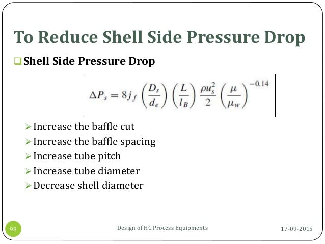 To Reduce Shell Side Pressure Drop 17-09-2015Design of HC Process Equipments98 Shell Side Pressure Drop Increase the baf...
