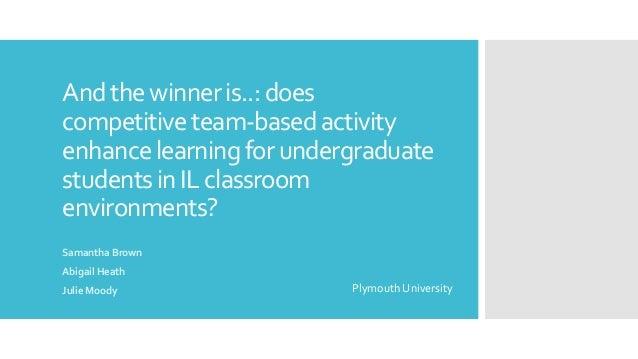 Andthewinneris..:does competitiveteam-basedactivity enhancelearningfor undergraduate studentsin IL classroom environments?...