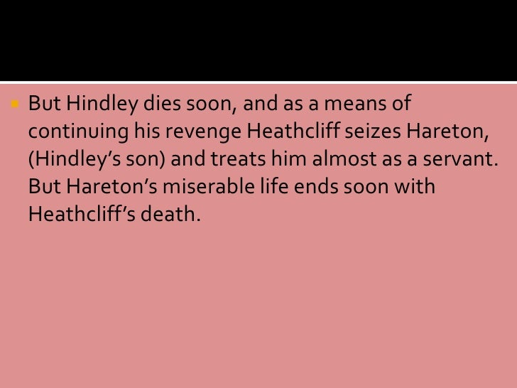 on heathcliff s revenge Hindley started the whole revenge cycle by mistreating heathcliff in the first place  his envy of mr earnshaw's love for the orphan sets off a chain reaction of.