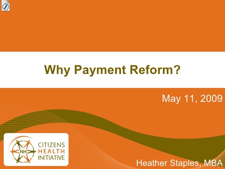 Why Payment Reform? May 11, 2009 Heather Staples, MBA