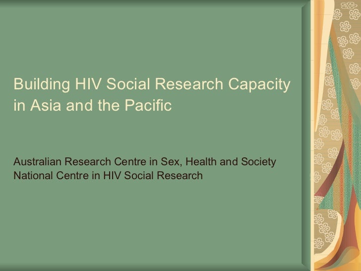 Building HIV Social Research Capacity in Asia and the Pacific   Australian Research Centre in Sex, Health and Society Nati...