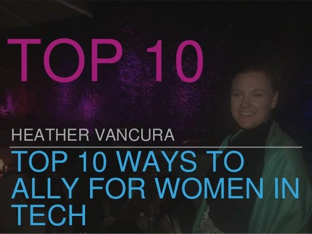 TOP 10 WAYS TO ALLY FOR WOMEN IN TECH HEATHER VANCURA TOP 10