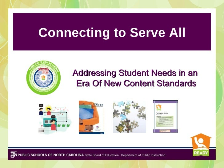 Connecting to Serve All     Addressing Student Needs in an      Era Of New Content Standards