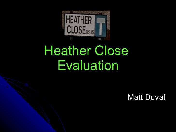 Heather Close  Evaluation Matt Duval
