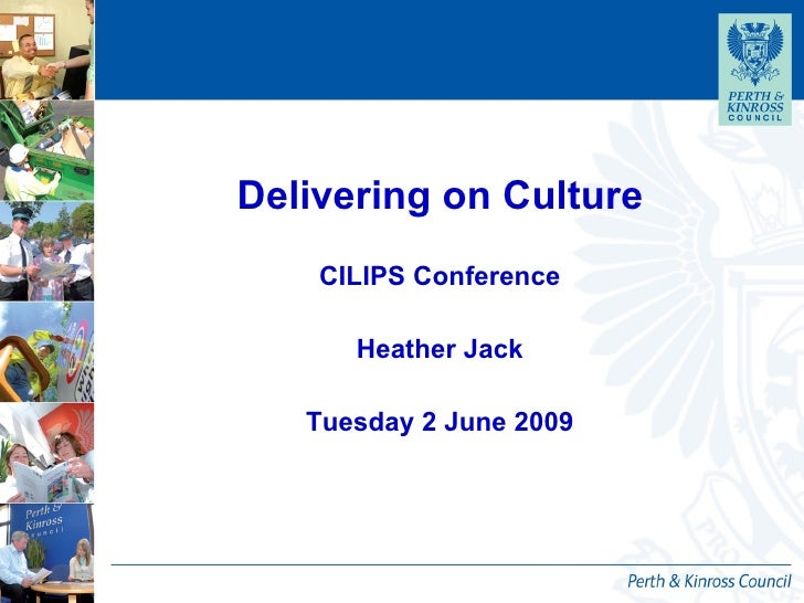 Delivering on Culture CILIPS Conference Heather Jack Tuesday 2 June 2009