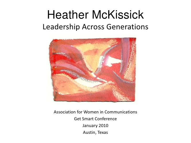 Heather McKissick<br />Leadership Across Generations<br />Association for Women in Communications<br />Get Smart Conferenc...