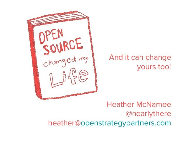 And it can change yours too! Heather McNamee @nearlythere heather@openstrategypartners.com