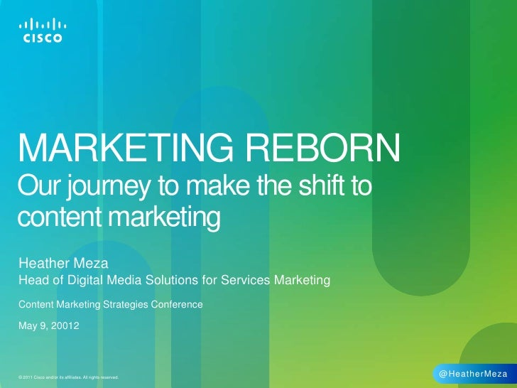 MARKETING REBORNOur journey to make the shift tocontent marketingHeather MezaHead of Digital Media Solutions for Services ...