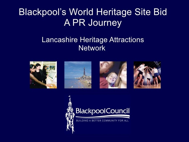 Blackpool's World Heritage Site Bid A PR Journey Lancashire Heritage Attractions Network