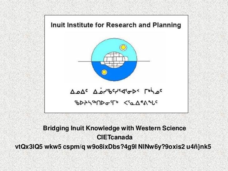 Bridging Inuit Knowledge with Western Science                          CIETcanadavtQx3lQ5 wkw5 cspm/q w9o8ixDbs?4g9l NlNw6...