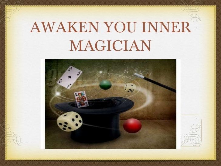 AWAKEN YOU INNER MAGICIAN
