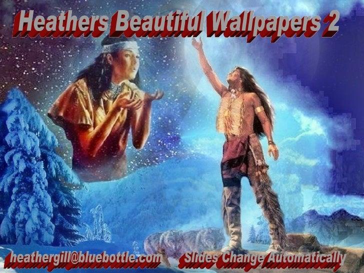 Heathers Beautiful Wallpapers 2 [email_address] Slides Change Automatically