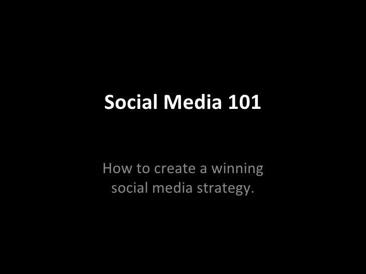 Social Media 101 How to create a winning social media strategy.