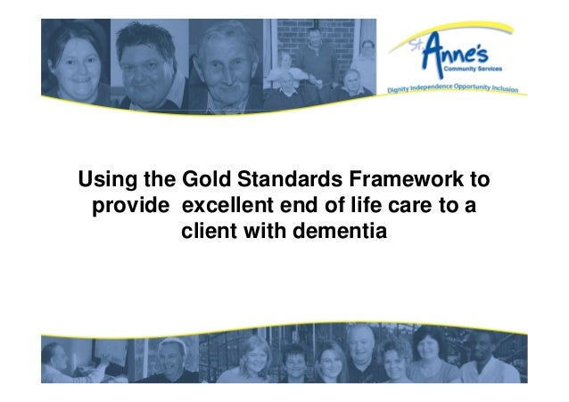 Using the Gold Standards Framework to provide excellent end of life care to a client with dementia