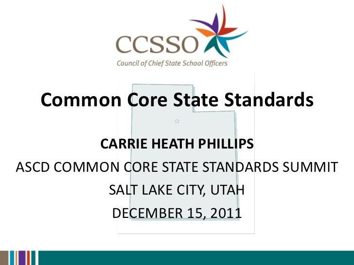 <ul><li>Common Core State Standards </li></ul><ul><li>CARRIE HEATH PHILLIPS </li></ul><ul><li>ASCD COMMON CORE STATE STAND...
