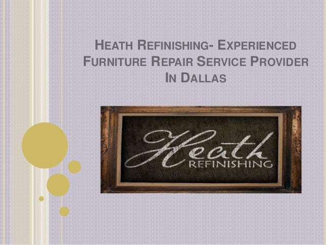 HEATH REFINISHING  EXPERIENCED FURNITURE REPAIR SERVICE PROVIDER IN DALLAS  ...