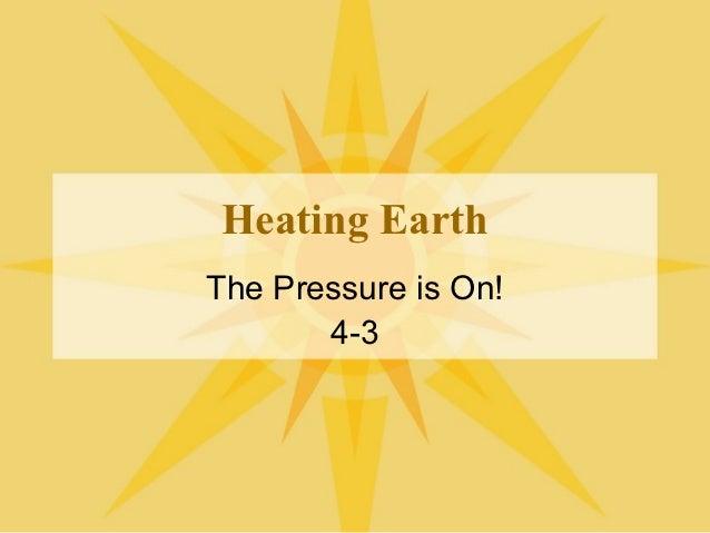 Heating EarthThe Pressure is On!       4-3