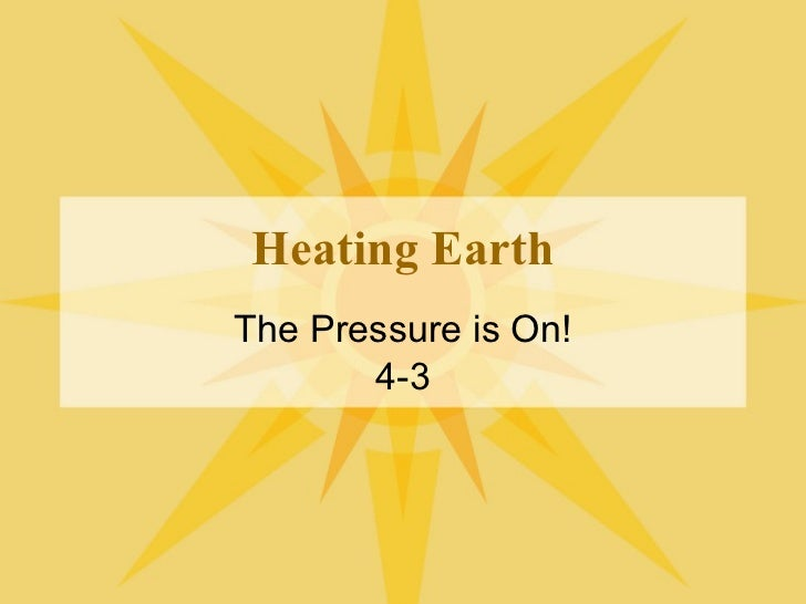 Heating Earth The Pressure is On! 4-3