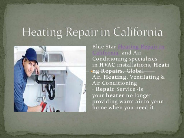 Blue Star Heating Repair in California and Air Conditioning specializes in HVAC installations, Heati ng Repairs. Global Ai...