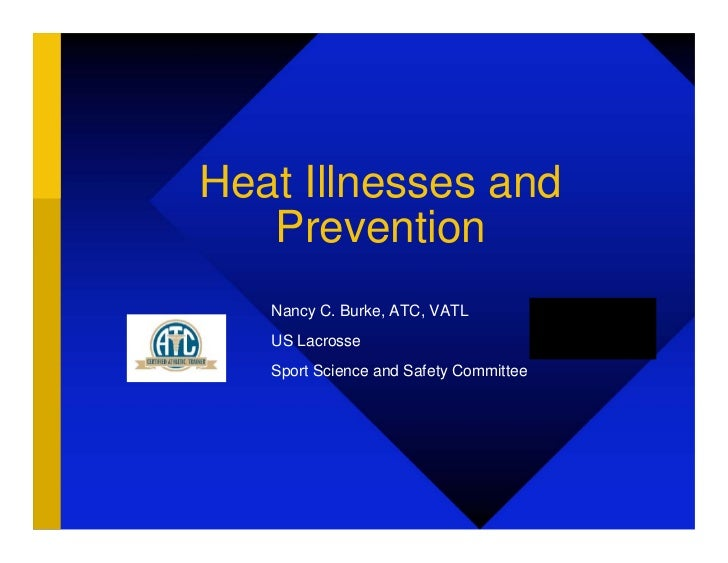 Heat Illnesses and   Prevention   Nancy C. Burke, ATC, VATL   US Lacrosse   Sport Science and Safety Committee