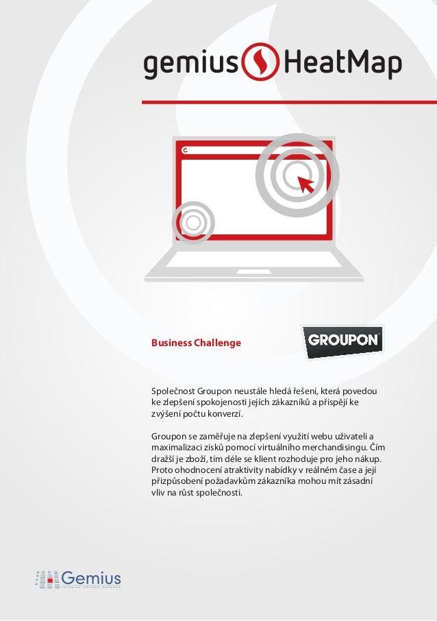 Společnost Groupon neustále hledá řešení, která povedouke zlepšení spokojenosti jejích zákazníků a přispějí kezvýšení počt...