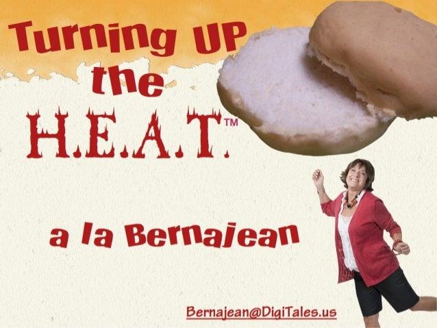 Turning UP theH.E.A.T.        TM                ™    a la Bernajean          Bernajean@DigiTales.us