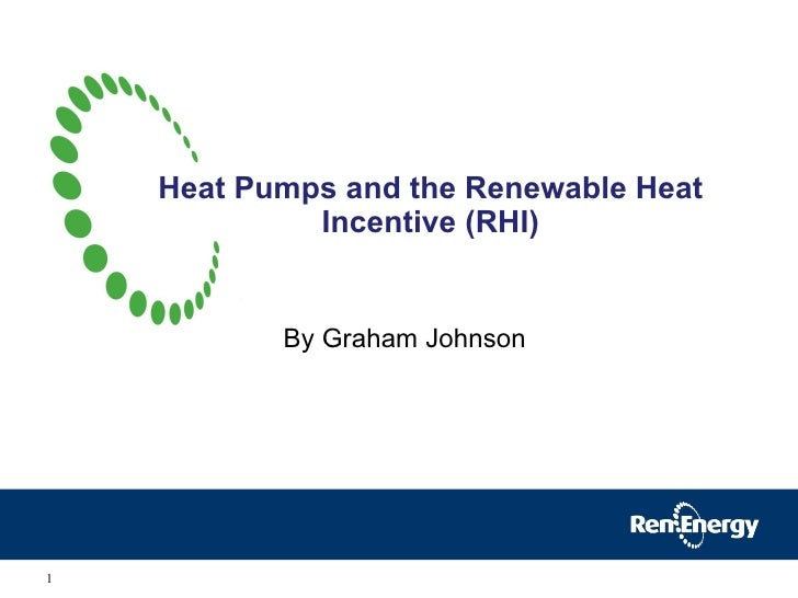 Heat Pumps and the Renewable Heat Incentive (RHI) By Graham Johnson