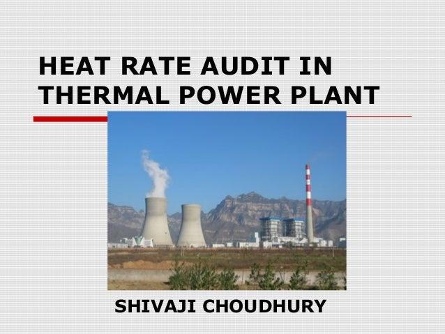 HEAT RATE AUDIT INTHERMAL POWER PLANTSHIVAJI CHOUDHURY