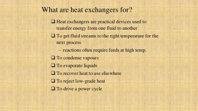  Heat exchangers are practical devices used to transfer energy from one fluid to another  To get fluid streams to the ri...