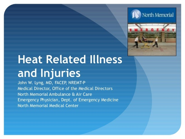Heat Related Illness and Injuries John W. Lyng, MD, FACEP, NREMT-P Medical Director, Office of the Medical Directors North...