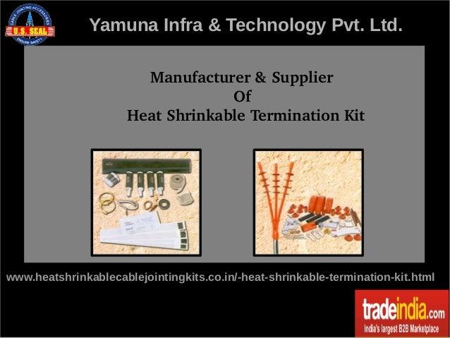 Yamuna Infra & Technology Pvt. Ltd. Manufacturer&Supplier Of HeatShrinkableTerminationKit...