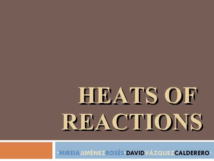 HEATS OF REACTIONS · MIREIA JIMÉNEZ ROSÉS · DAVID VÁZQUEZ CALDERERO ·
